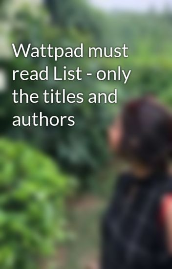 Wattpad must read List - only the titles and authors