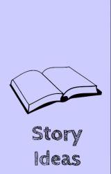 Story Ideas by -lattecity