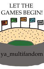 Let the Games Begin! by ya_multifandom