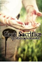 Dark Sacrifice (NO LONGER UPDATING) by PlayingGod