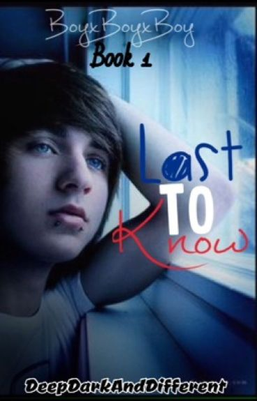 Last to know~[BoyxBoy]~Book 1
