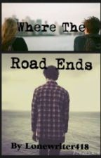 Where The Road Ends(old version) by Lonewriter418