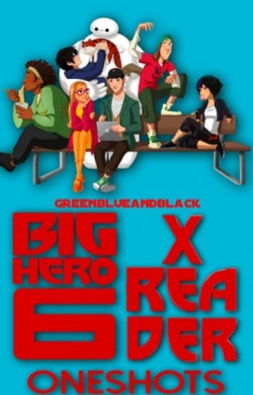 Big Hero Six x Reader One Shots (On Hold)