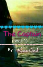 The Captain ( Book 1) by alyssagrout