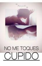 No Me Toques Cupido...(yaoi) by maryuri10