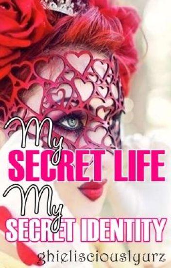 My secret life... My secret identity...