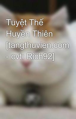Đọc truyện Tuyệt Thế Huyền Thiên [tangthuvien.com - cvt: Rich92]