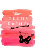When Teens Collide (Editing) by ChenoaIsMyName