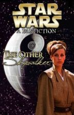 The Other Skywalker (Star Wars FanFic) [ON HOLD] by ConnieLRobinson