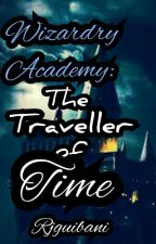Wizardry Academy: The Traveller of time (Book one) by rjguibani