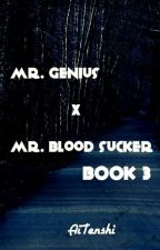 Mr. Genius X Mr. Blood Sucker Book 3 by Ai_Tenshi