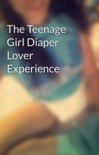 The Teenage Girl Diaper Lover Experience by izzydiaperlover