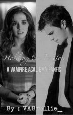 Holding On To You (A Vampire Academy Fanfiction) by VABrallie_