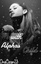Pregnant with the Alphas child by OraClear23