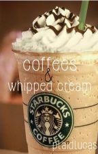 coffees & whipped cream // c.h. by plaidlucas