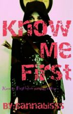 KNOW ME FIRST by Cannabisss