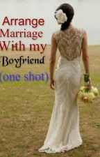 Arranged marriage with my boyfriend (one shot) by ms_damoiselle