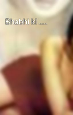 Bhabhi ki .....