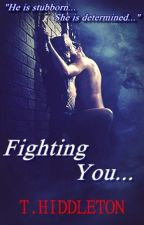 Fighting You #Wattys2016 by Hiddleton