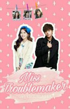 Miss Troublemaker [COMPLETED] by GwiyeounDaeRa