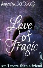 Love OF Tragic by babystep_XOXO