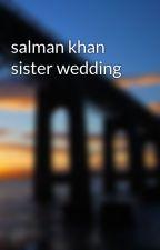 salman khan sister wedding by cartqueen69