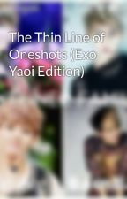 The Thin Line of Oneshots (Exo Yaoi Edition) by AwkwardChildSide