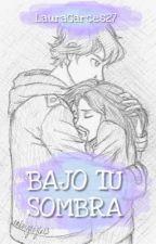 Bajo Tu Sombra *EDITANDO* by LauraGarces27