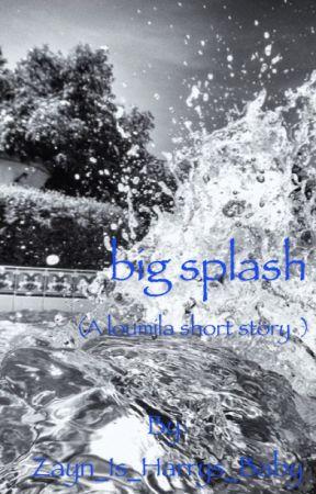 Big Splash < Loumila > by Zayn_Is_Harrys_Baby