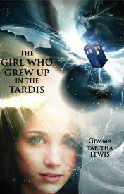 The Girl Who Grew Up In The TARDIS (Wattys2014) by FuchsiaSong