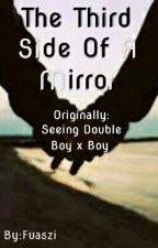 The Third Side Of A Mirror | BoyxBoy by Fuaszi