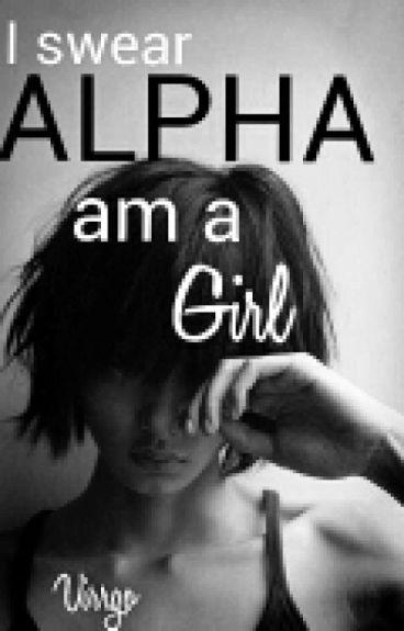 I swear Alpha, am a girl!(on HOLD!)