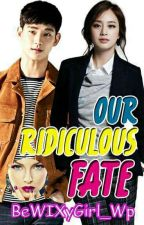 Our Ridiculous Fate (Completed) by BeWIXyGirl_Wp