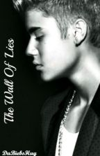 The Wall Of Lies (Justin Bieber FanFiction) by DaBiebsHug