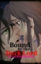 Bound by the Dark Lord [Edited] by momhienidadhie