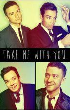 Take me with you. by FallinForFallon