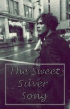 The Sweet Silver Song || An Ashton Irwin fanfiction by 5sos-dreaming