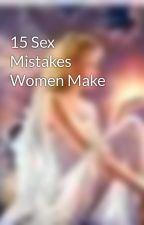 15 Sex Mistakes Women Make by peevzm