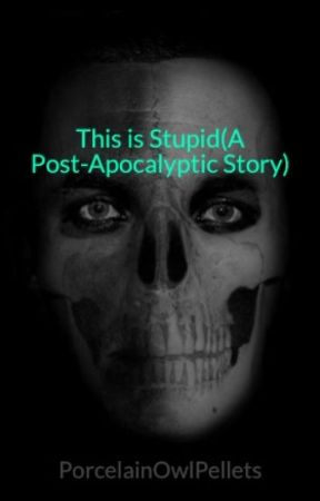 This is Stupid(A Post-Apocalyptic Story) by eeridanamporaa