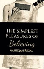 The Simplest Pleasures of Believing (3) by AashiqahRegal