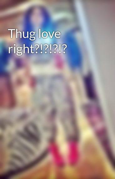 Thug love right?!?!?!?