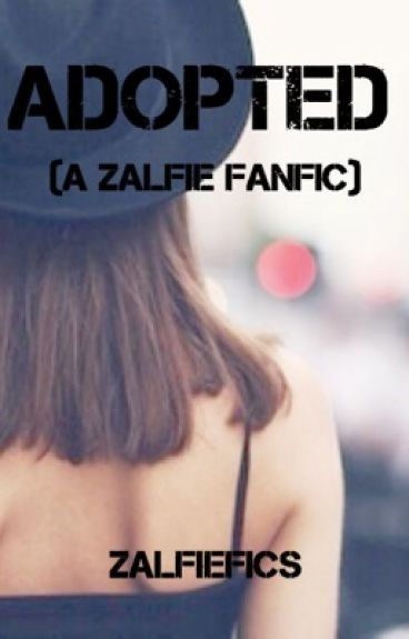 Adopted (a Zalfie fanfic) [1]