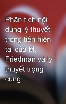 Phân tích nội dung lý thuyết trọng tiền hiện tại của M. Friedman và lý thuyết trọng cung
