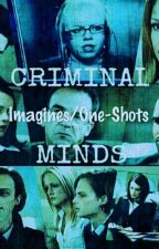 Criminal Minds Imagines/One-Shots by Geek-Girl-4Ever