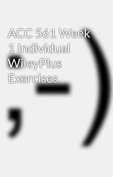acc 561 wiley plus exercise e13 9 Acc 561 week 1 individual write a paper of no more than 350 words after completing exercise 19-17 in wileyplus in which you respond to acc561tutorial.