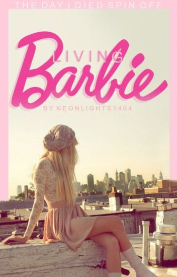 Living Barbie (The Day I Died Spin Off) [ON HOLD]