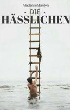 Die Hässlichen (LESEPROBE) by MadameMarilyn