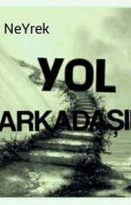 YOL ARKADAŞIM by NeYrek