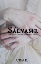 Sálvame... (TERMINADA) by ana-reader-romero