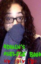 Admin's #Selfies Book! by Alyssa_The_Killer